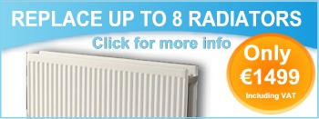 Replace up to 8 radiators - only €1499 including VAT - click for more information
